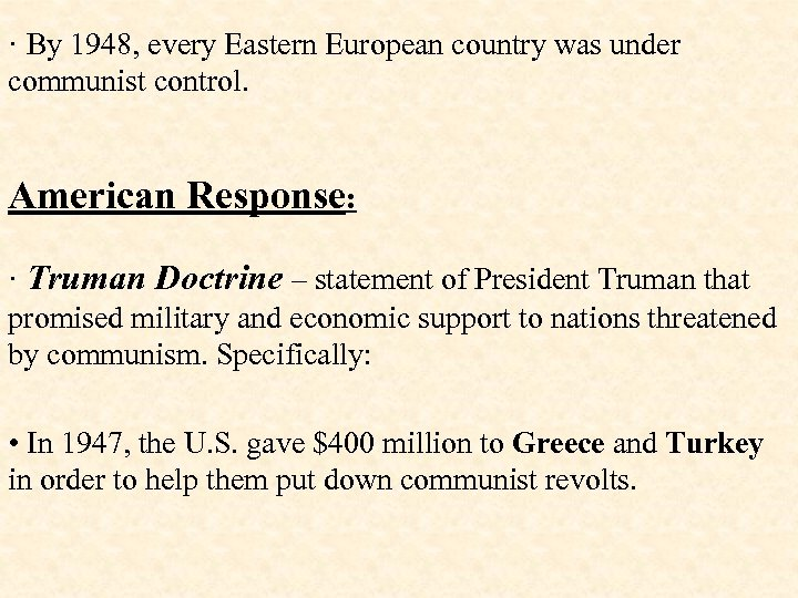 · By 1948, every Eastern European country was under communist control. American Response: ·