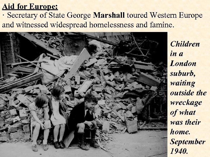 Aid for Europe: · Secretary of State George Marshall toured Western Europe and witnessed