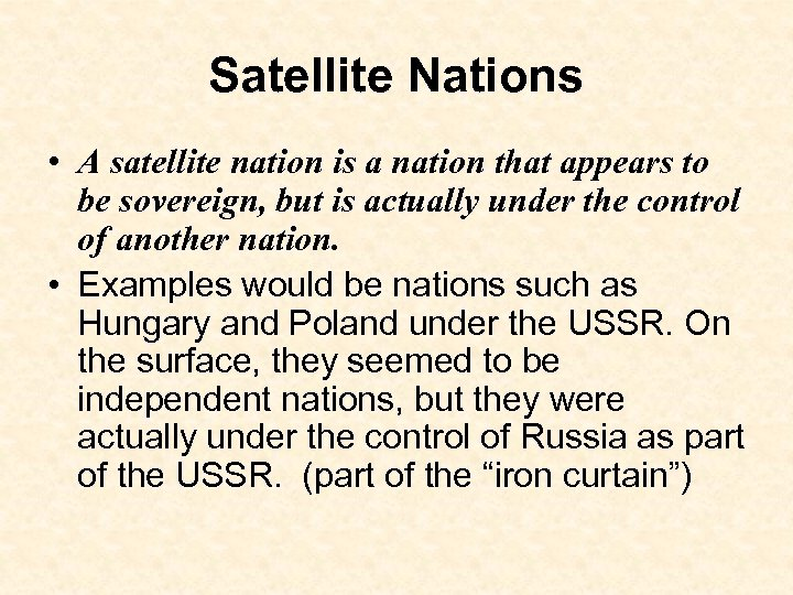 Satellite Nations • A satellite nation is a nation that appears to be sovereign,