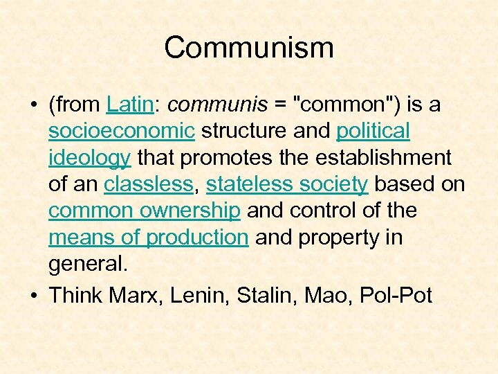 Communism • (from Latin: communis =
