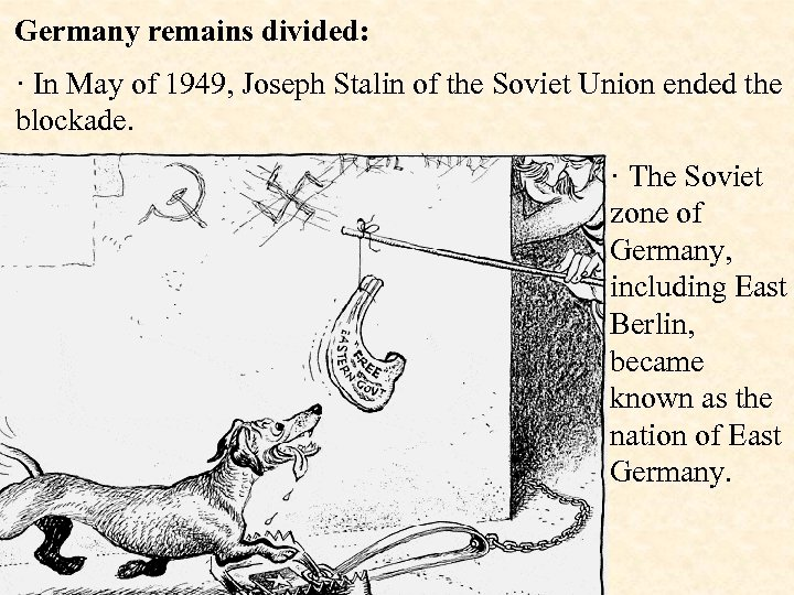 Germany remains divided: · In May of 1949, Joseph Stalin of the Soviet Union