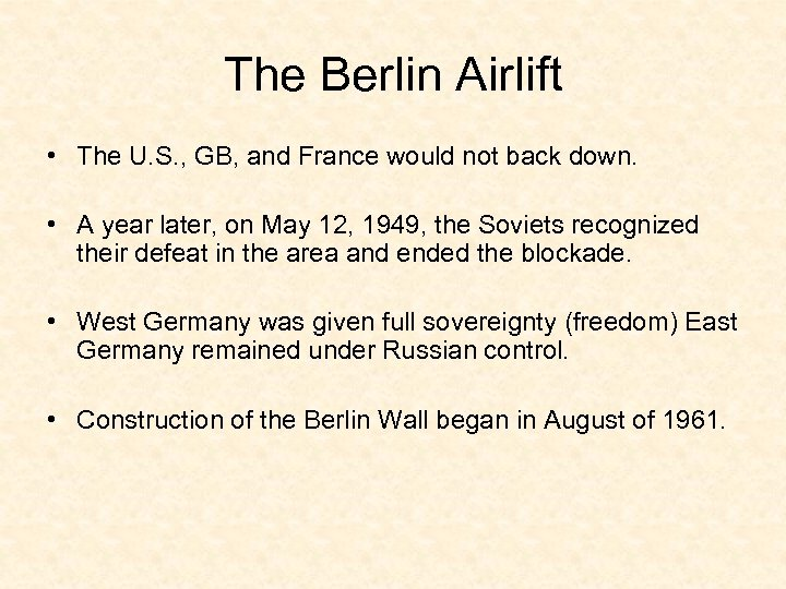 The Berlin Airlift • The U. S. , GB, and France would not back