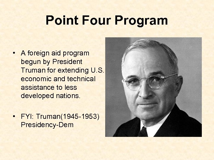 Point Four Program • • A foreign aid program begun by President Truman for