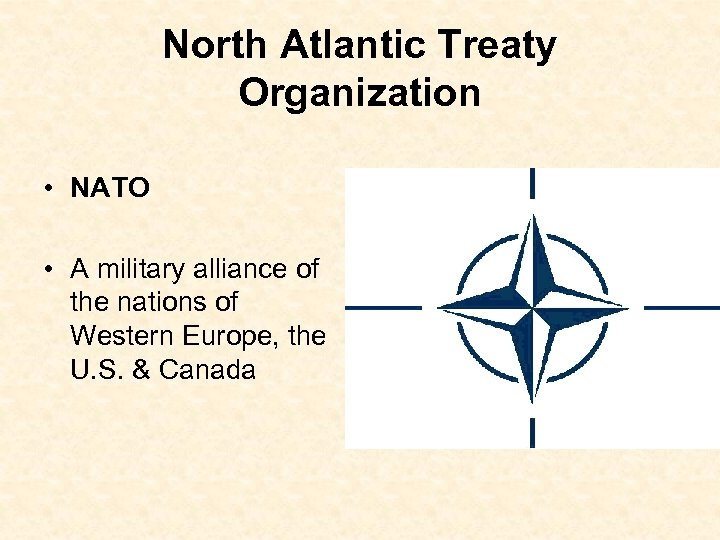 North Atlantic Treaty Organization • NATO • A military alliance of the nations of