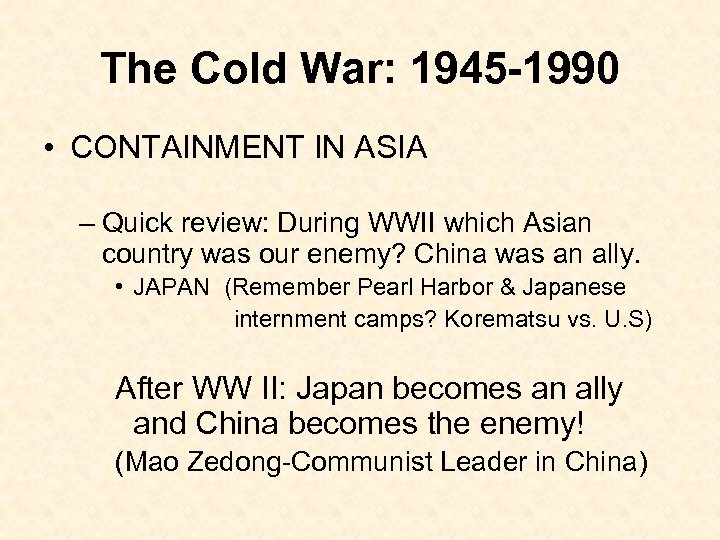 The Cold War: 1945 -1990 • CONTAINMENT IN ASIA – Quick review: During WWII