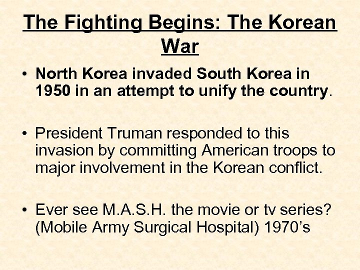 The Fighting Begins: The Korean War • North Korea invaded South Korea in 1950