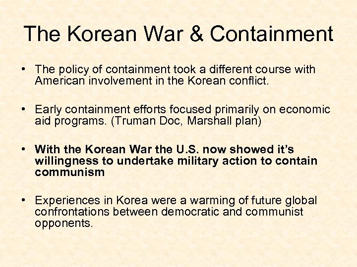 The Korean War & Containment • The policy of containment took a different course
