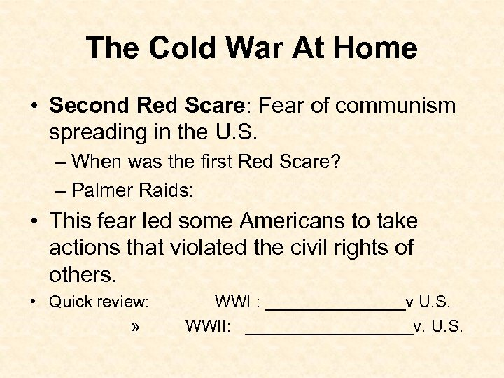 The Cold War At Home • Second Red Scare: Fear of communism spreading in