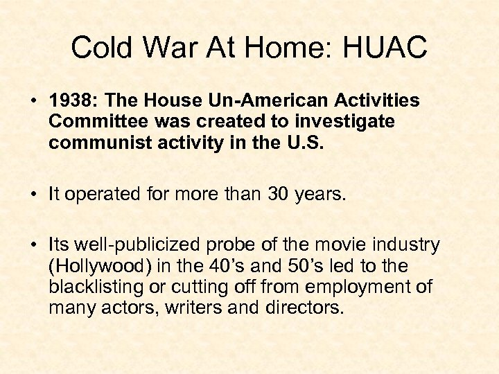 Cold War At Home: HUAC • 1938: The House Un-American Activities Committee was created