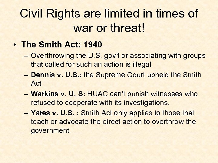 Civil Rights are limited in times of war or threat! • The Smith Act: