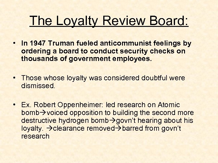 The Loyalty Review Board: • In 1947 Truman fueled anticommunist feelings by ordering a
