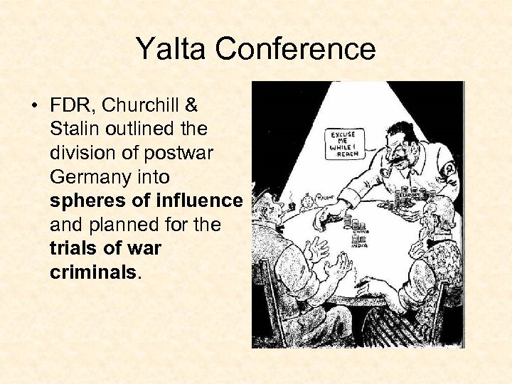 Yalta Conference • FDR, Churchill & Stalin outlined the division of postwar Germany into
