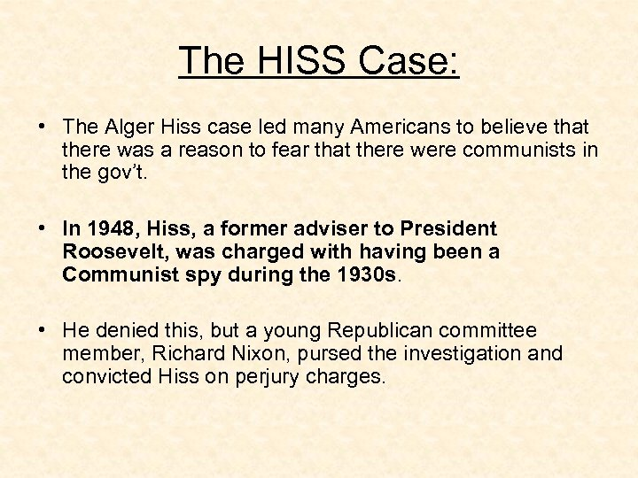The HISS Case: • The Alger Hiss case led many Americans to believe that