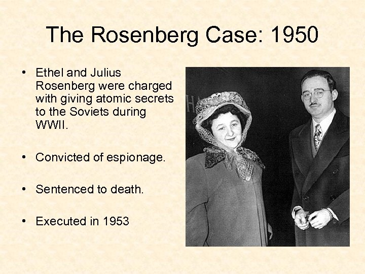 The Rosenberg Case: 1950 • Ethel and Julius Rosenberg were charged with giving atomic