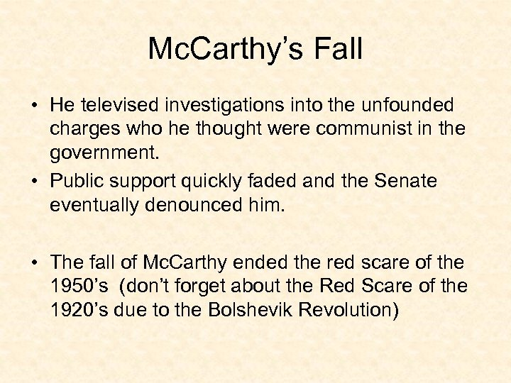 Mc. Carthy's Fall • He televised investigations into the unfounded charges who he thought