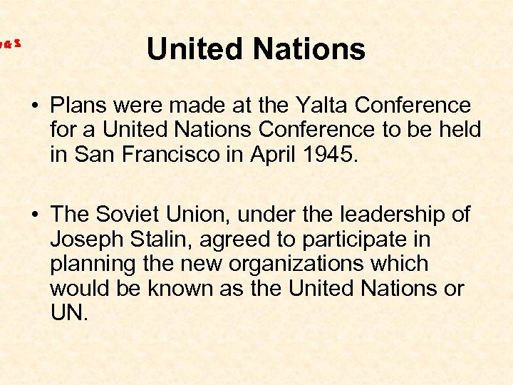 United Nations • Plans were made at the Yalta Conference for a United Nations