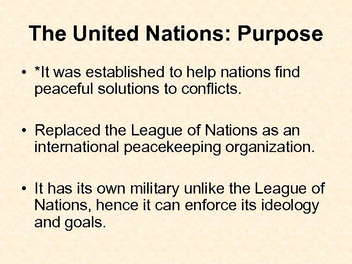 The United Nations: Purpose • *It was established to help nations find peaceful solutions