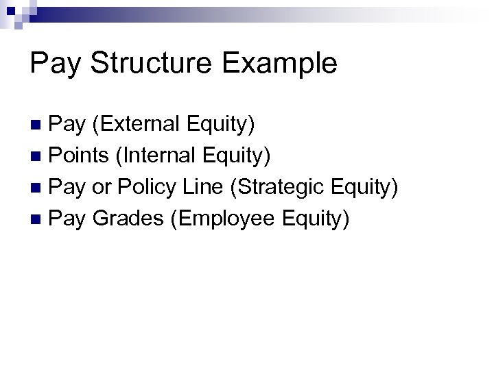 Pay Structure Example Pay (External Equity) n Points (Internal Equity) n Pay or Policy
