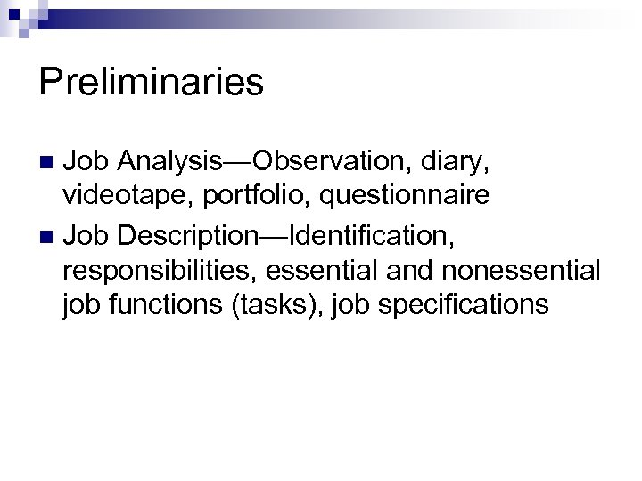 Preliminaries Job Analysis—Observation, diary, videotape, portfolio, questionnaire n Job Description—Identification, responsibilities, essential and nonessential