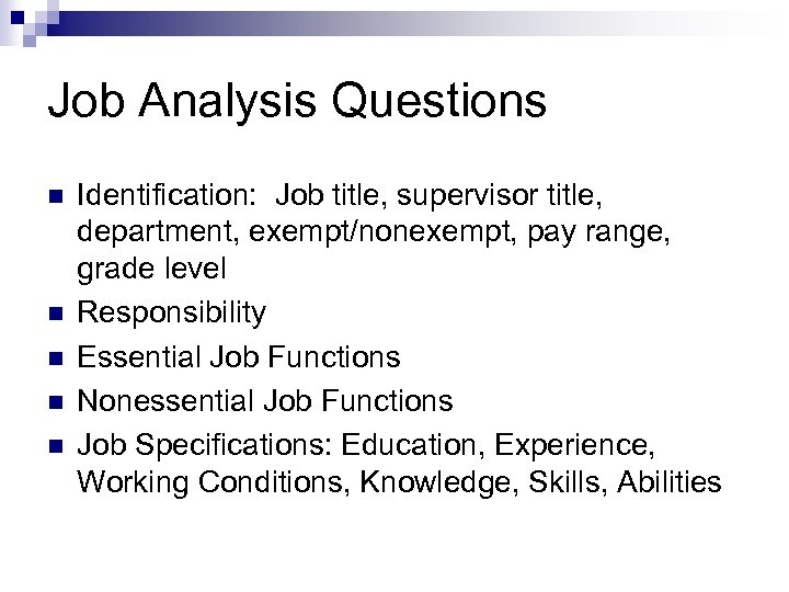 Job Analysis Questions n n n Identification: Job title, supervisor title, department, exempt/nonexempt, pay