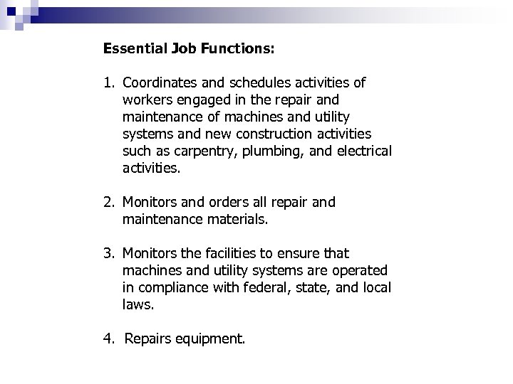Essential Job Functions: 1. Coordinates and schedules activities of workers engaged in the repair
