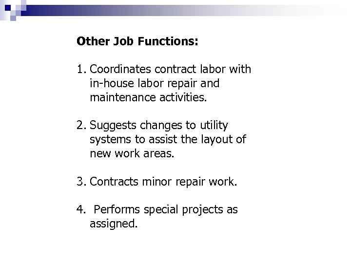 Other Job Functions: 1. Coordinates contract labor with in-house labor repair and maintenance activities.