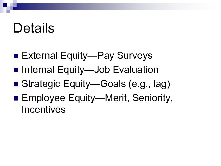 Details External Equity—Pay Surveys n Internal Equity—Job Evaluation n Strategic Equity—Goals (e. g. ,