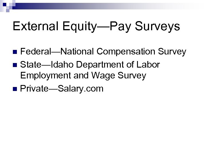 External Equity—Pay Surveys Federal—National Compensation Survey n State—Idaho Department of Labor Employment and Wage