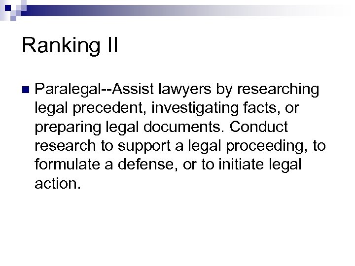 Ranking II n Paralegal--Assist lawyers by researching legal precedent, investigating facts, or preparing legal