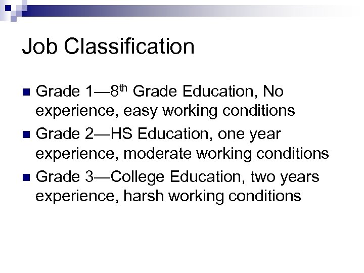 Job Classification Grade 1— 8 th Grade Education, No experience, easy working conditions n