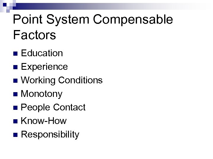 Point System Compensable Factors Education n Experience n Working Conditions n Monotony n People