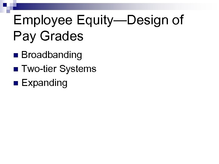 Employee Equity—Design of Pay Grades Broadbanding n Two-tier Systems n Expanding n
