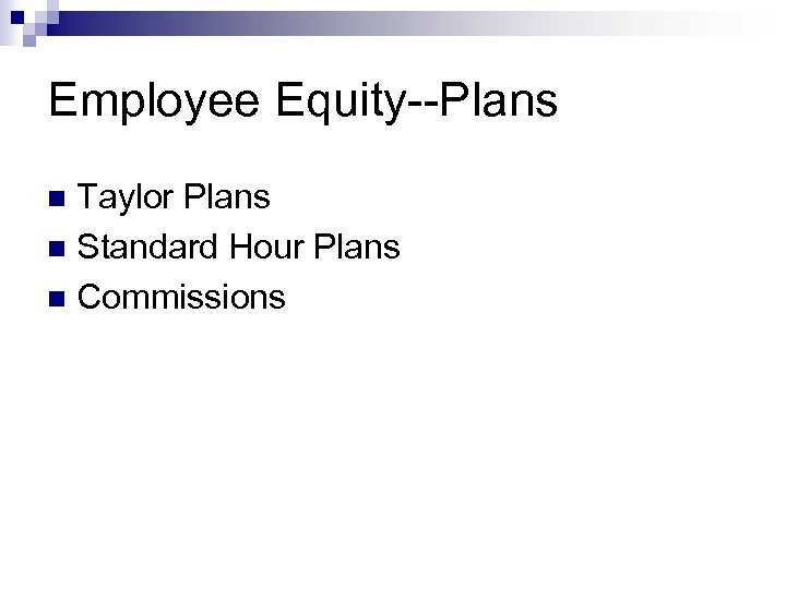 Employee Equity--Plans Taylor Plans n Standard Hour Plans n Commissions n