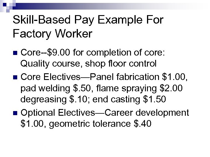 Skill-Based Pay Example For Factory Worker Core--$9. 00 for completion of core: Quality course,