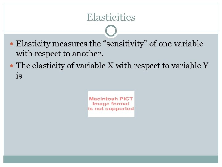 """Elasticities Elasticity measures the """"sensitivity"""" of one variable with respect to another. The elasticity"""