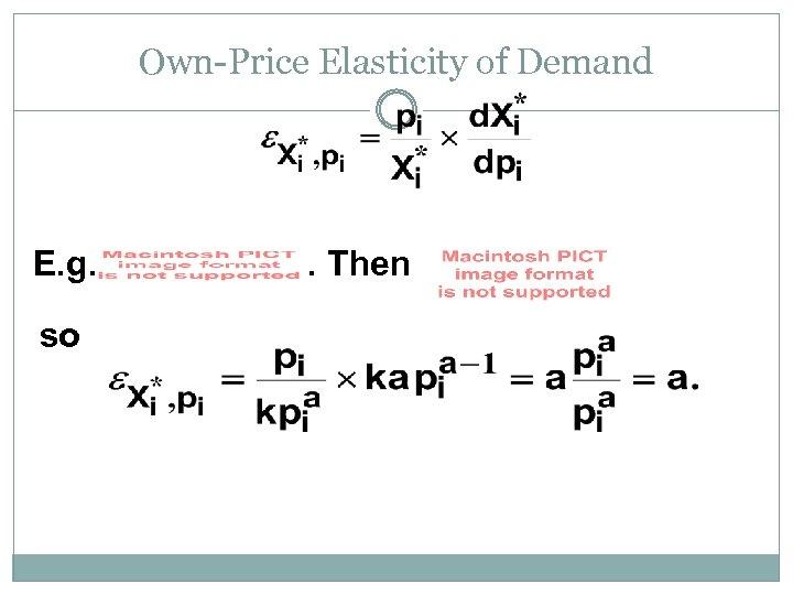 Own-Price Elasticity of Demand E. g. so . Then