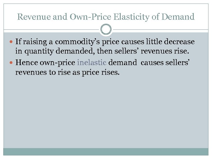 Revenue and Own-Price Elasticity of Demand If raising a commodity's price causes little decrease