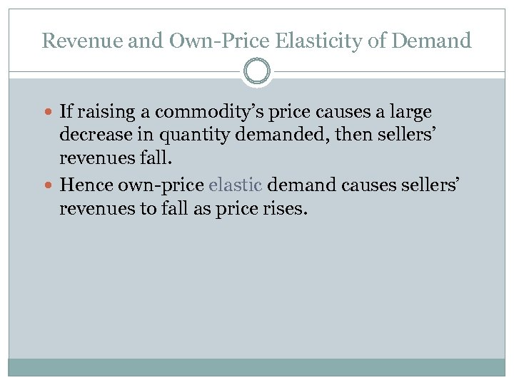 Revenue and Own-Price Elasticity of Demand If raising a commodity's price causes a large