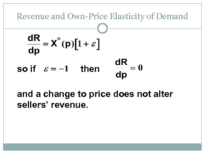 Revenue and Own-Price Elasticity of Demand so if then and a change to price