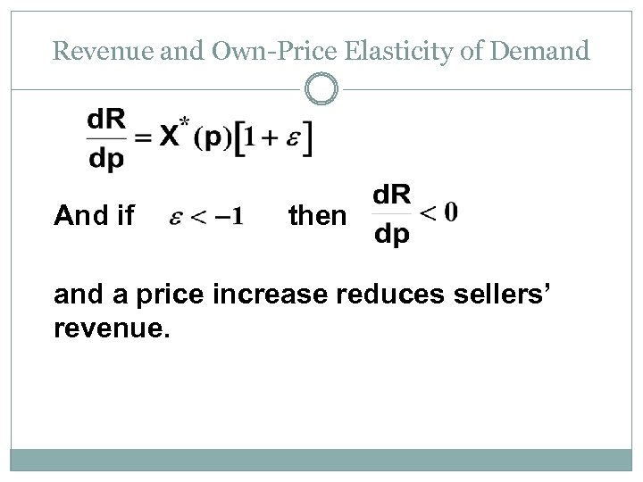 Revenue and Own-Price Elasticity of Demand And if then and a price increase reduces