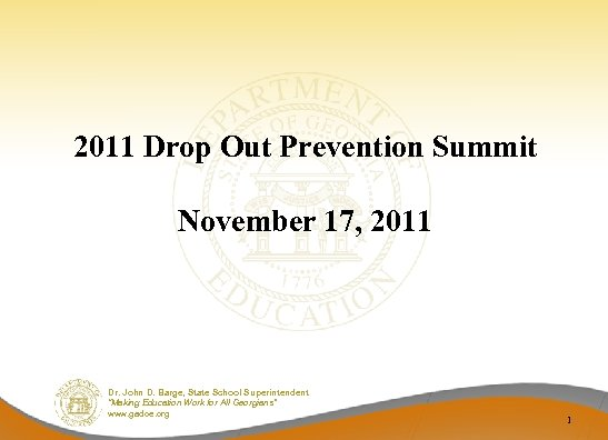 2011 Drop Out Prevention Summit November 17, 2011 Dr. John D. Barge, State School