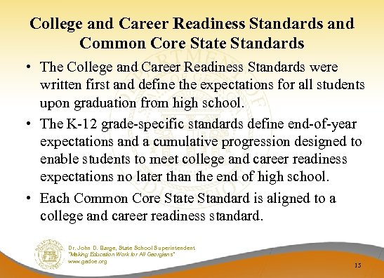 College and Career Readiness Standards and Common Core State Standards • The College and