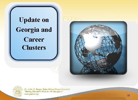 """Update on Georgia and Career Clusters Dr. John D. Barge, State School Superintendent """"Making"""