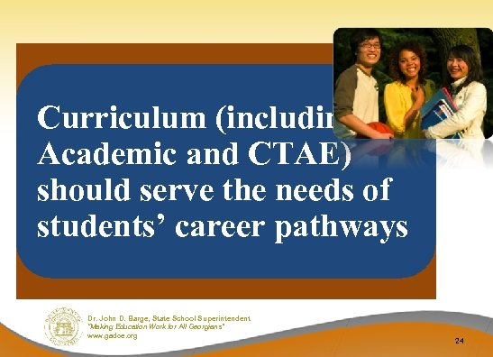Curriculum (including Academic and CTAE) should serve the needs of students' career pathways Dr.