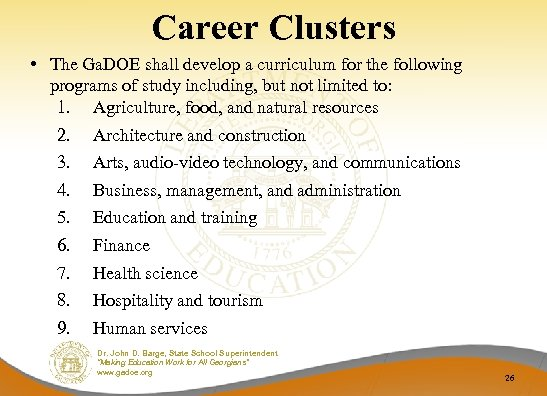 Career Clusters • The Ga. DOE shall develop a curriculum for the following programs