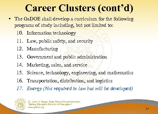 Career Clusters (cont'd) • The Ga. DOE shall develop a curriculum for the following