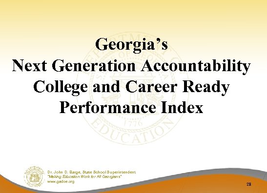 Georgia's Next Generation Accountability College and Career Ready Performance Index Dr. John D. Barge,