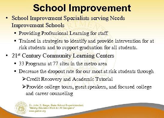 School Improvement • School Improvement Specialists serving Needs Improvement Schools § Providing Professional Learning