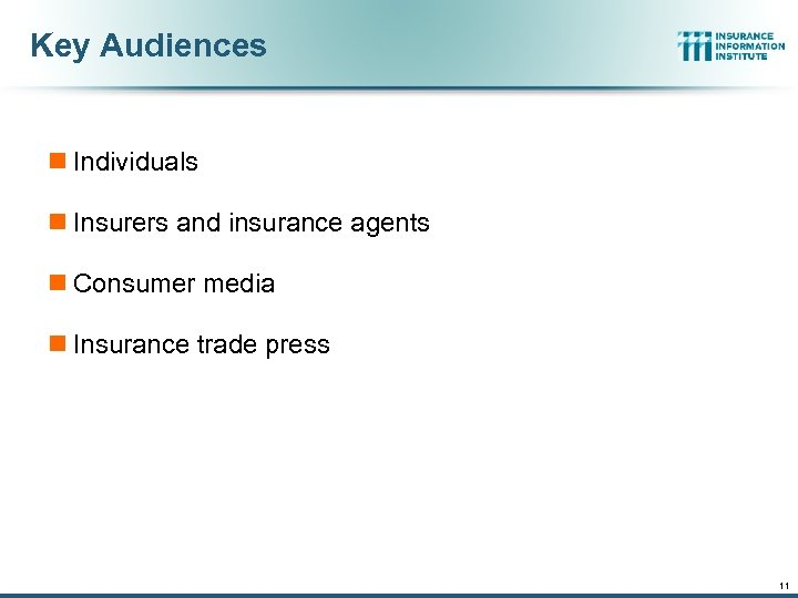 Key Audiences n Individuals n Insurers and insurance agents n Consumer media n Insurance