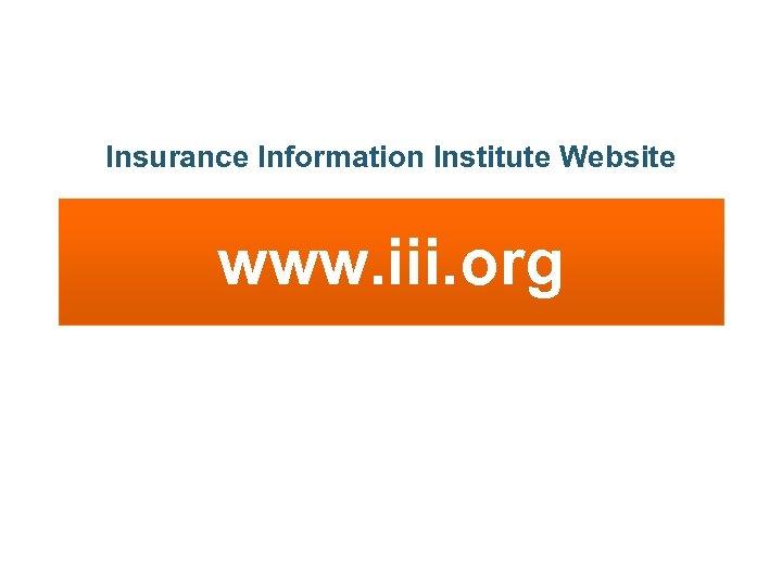 Insurance Information Institute Website www. iii. org